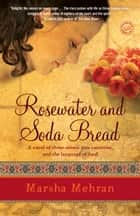 Rosewater and Soda Bread - A Novel ebook by Marsha Mehran