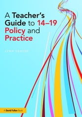 A Teacher's Guide to 14–19 Policy and Practice ebook by Lynn Senior