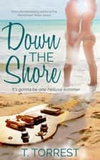 Down the Shore ebook by T. Torrest