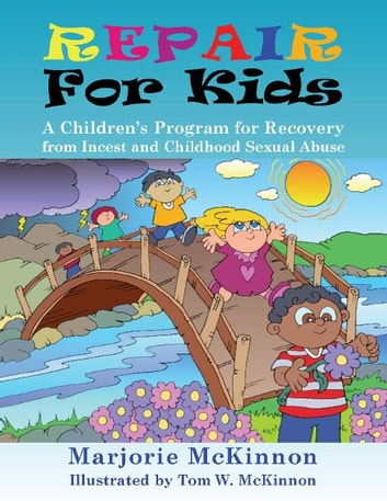 REPAIR for Kids - A Children's Program for Recovery from Incest & Childhood Sexual Abuse ebook by Marjorie McKinnon