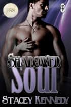 Shadowed Soul ebook by Stacey Kennedy