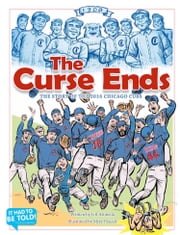 The Curse Ends: The Story of the 2016 Chicago Cubs ebook by Jeff Attinella, Mike Pascale