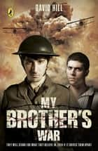 My Brother's War ebook by David Hill