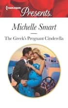 The Greek's Pregnant Cinderella eBook by Michelle Smart