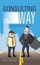 The Consulting Way ebook by Erik Gausel