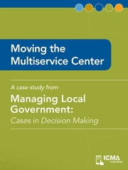 Moving the Multiservice Center: Cases in Decision Making ebook by Jack  Manahan,James   M.  Banovetz