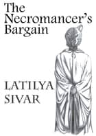 The Necromancer's Bargain ebook by Latilya Sivar