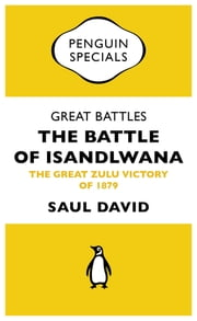 Great Battles: The Battle of Isandlwana (Penguin Specials) - The Great Zulu Victory of 1879 ebook by Saul David