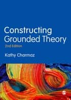 Constructing Grounded Theory eBook by Professor Kathy Charmaz