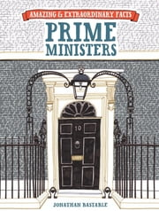 Amazing & Extraordinary Facts: Prime Ministers ebook by Jonathan Bastable