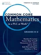 "Common Core Mathematics in a PLC at Workâ""¢, Grades K-2 ebook by Timothy D. Kanold"