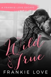 Wild and True ebook by Frankie Love