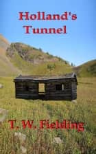 Holland's Tunnel ebook by T. W. Fielding