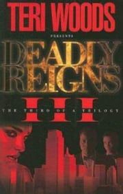 Deadly Reigns Part III ebook by Teri Woods