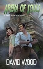 Arena of Souls- A Brock Stone Adventure ebook by David Wood
