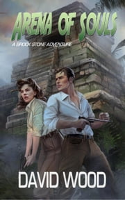 Arena of Souls- A Brock Stone Adventure - Brock Stone Adventures ebook by David Wood