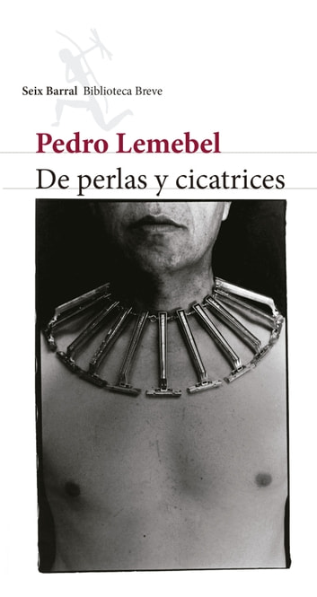De perlas y cicatrices ebook by Pedro Lemebel