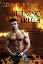 Burning Truth ebook by Adam Carpenter