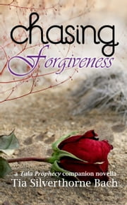 Chasing Forgiveness: A Tala Prophecy Companion Novella ebook by Tia Silverthorne Bach