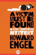 A Victim Must Be Found ebook by Howard Engel