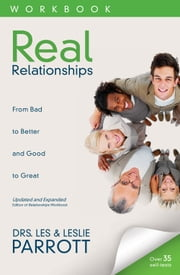 Real Relationships Workbook - From Bad to Better and Good to Great ebook by Les and Leslie Parrott