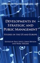 Developments in Strategic and Public Management ebook by J. Bryson,Paul Joyce,Marc Holzer