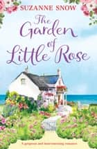 The Garden of Little Rose - A gorgeous and heartwarming romance ebook by Suzanne Snow