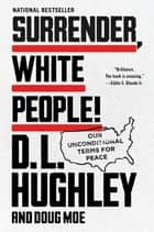 Surrender, White People! - Our Unconditional Terms for Peace ebook by D. L. Hughley, Doug Moe