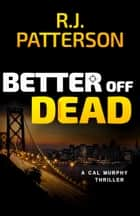 Better Off Dead ebook by R.J. Patterson