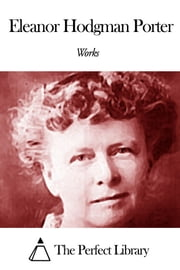 Works of Eleanor Hodgman Porter ebook by Eleanor Hodgman Porter