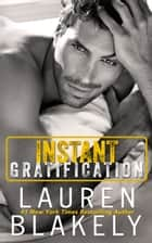 Instant Gratification - A Standalone Romance ebook by Lauren Blakely