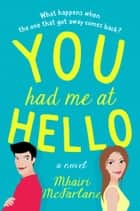 You Had Me At Hello: The bestselling, most uplifting romantic comedy you'll read this new year eBook by Mhairi McFarlane