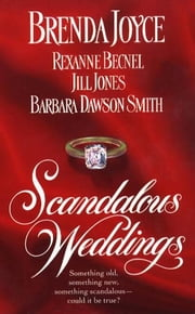 Scandalous Weddings - Something Old, Something New, Something Scandalous-Could It Be True? ebook by Brenda Joyce, Jill Jones, Barbara Dawson Smith,...