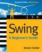 Swing: A Beginner's Guide ebook by Herbert Schildt