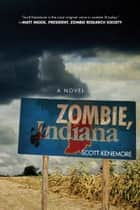 Zombie, Indiana - A Novel ebook by Scott Kenemore