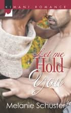 Let Me Hold You ebook by Melanie Schuster