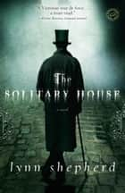 The Solitary House ebook by Lynn Shepherd