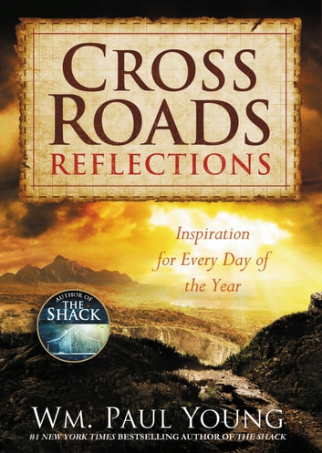 Cross Roads Reflections - Inspiration for Every Day of the Year ebook by Wm. Paul Young