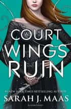 A Court of Wings and Ruin ebook by Ms Sarah J. Maas