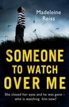 Someone to Watch Over Me: A gripping psychological thriller ebook by Madeleine Reiss