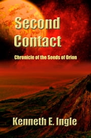 Second Contact: Chronicles on the Seeds of Orion ebook by Kenneth E. Ingle