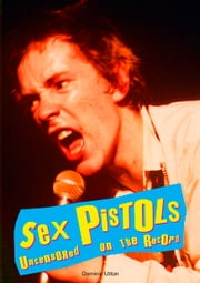 Sex Pistols - Uncensored On the Record ebook by Dominic Utton