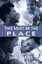 This Must Be the Place ebook by Jane Darius