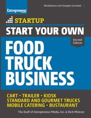 Start Your Own Food Truck Business - Cart • Trailer • Kiosk • Standard and Gourmet Trucks • Mobile Catering • Bustaurant ebook by Rich  Mintzer,The Staff of Entrepreneur Media
