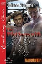 The Pilot Soars with His Bad Boy ebook by Bellann Summer