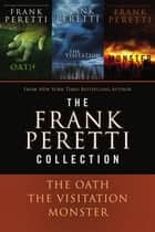 The Frank Peretti Collection - The Oath, The Visitation, and Monster ebook by