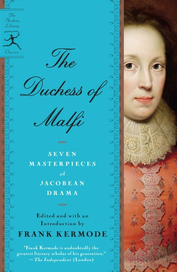 The Duchess of Malfi - Seven Masterpieces of Jacobean Drama ebook by