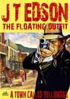 The Floating Outfit 23: A Town Called Yellowdog ebook by