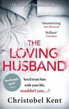 The Loving Husband - You'd trust him with your life, wouldn't you...? ebook by