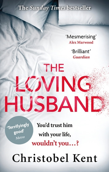 The Loving Husband - You'd trust him with your life, wouldn't you...? ebook by Christobel Kent